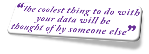 "Quote: ""The coolest thing to be done with your data will be thought of by someone else"""